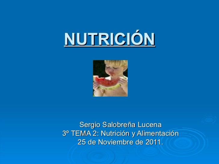 NUTRICI Ó N Sergio Salobreña Lucena 3º TEMA 2: Nutrición y Alimentación 25 de Noviembre de 2011.