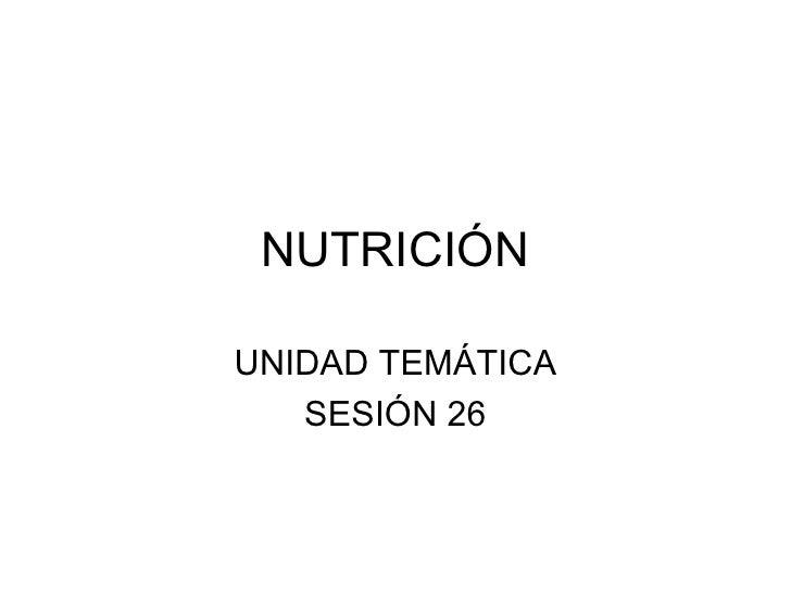NUTRICIÓN UNIDAD TEMÁTICA SESIÓN 26