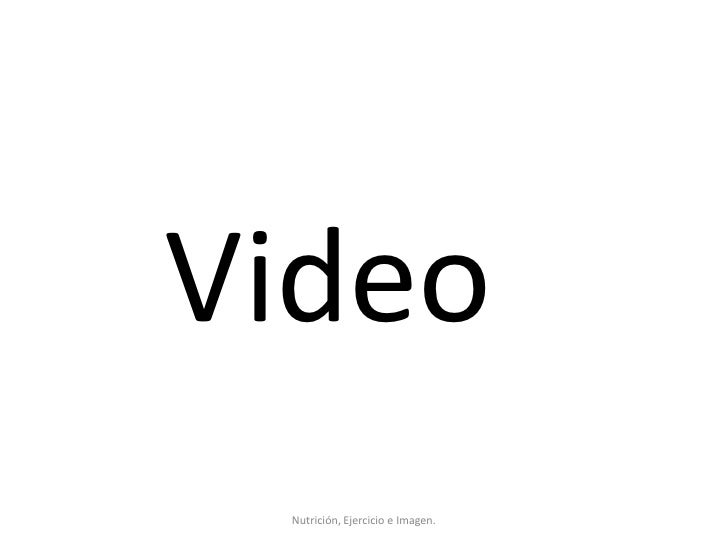 Video<br />Nutrición, Ejercicio e Imagen.<br />