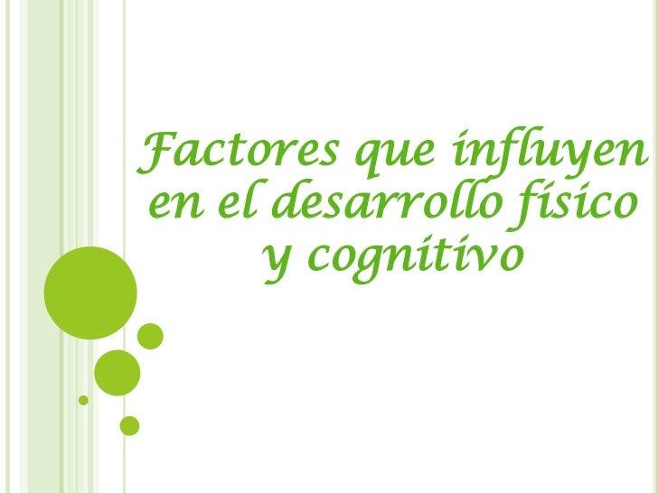 Factores que influyen en el desarrollo físico y cognitivo