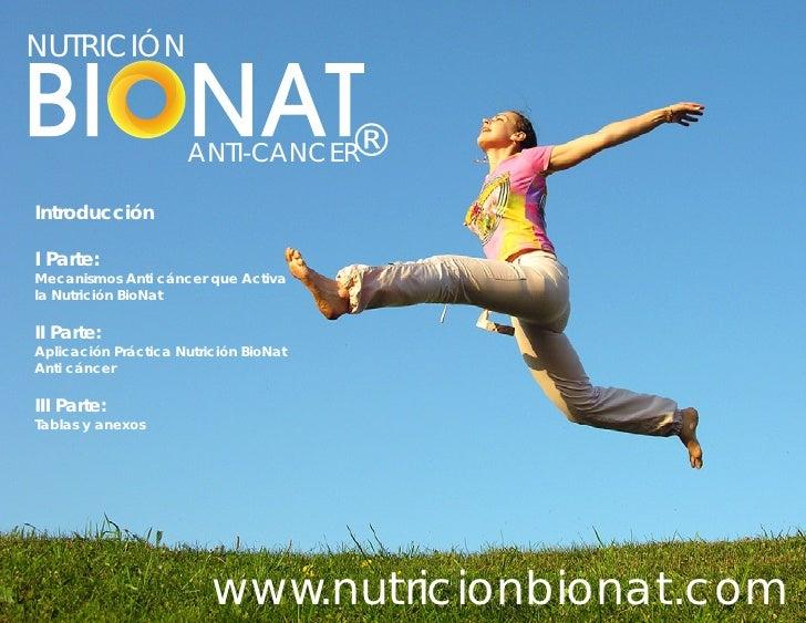 NUTRICIÓN                     ANTI-CANCER       ®IntroducciónI Parte:Mecanismos Anti cáncer que Activala Nutrición BioNatI...