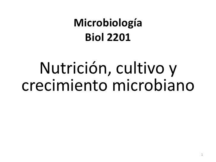 Microbiología       Biol 2201  Nutrición, cultivo ycrecimiento microbiano                         1