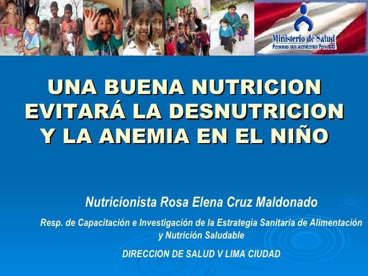UNA BUENA NUTRICIONEVITARÁ LA DESNUTRICION Y LA ANEMIA EN EL NIÑO            Nutricionista Rosa Elena Cruz Maldonado Resp....