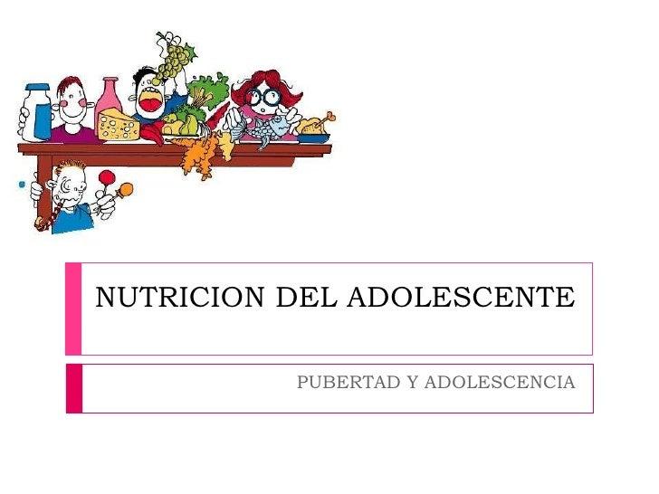 NUTRICION DEL ADOLESCENTE PUBERTAD Y ADOLESCENCIA