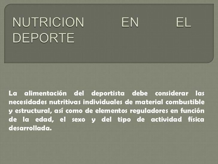 NUTRICION EN EL DEPORTE<br />La alimentación del deportista debe considerar las necesidades nutritivas individuales de mat...