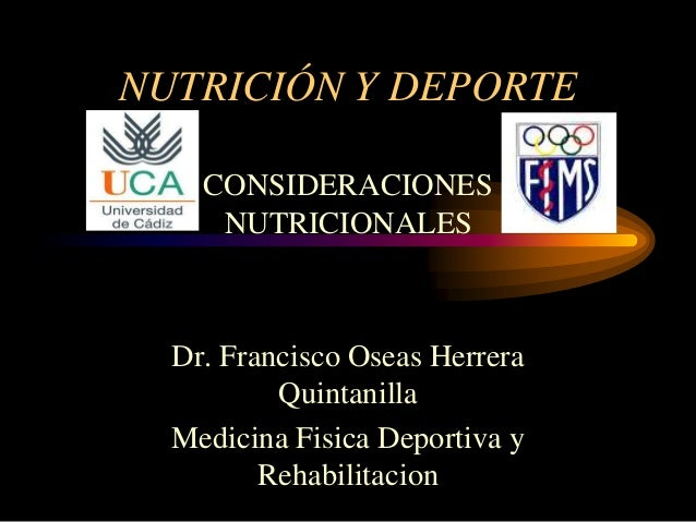 NUTRICIÓN Y DEPORTE    CONSIDERACIONES     NUTRICIONALES  Dr. Francisco Oseas Herrera          Quintanilla  Medicina Fisic...