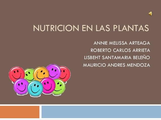 NUTRICION EN LAS PLANTAS               ANNIE MELISSA ARTEAGA             ROBERTO CARLOS ARRIETA          LISBEHT SANTAMARI...