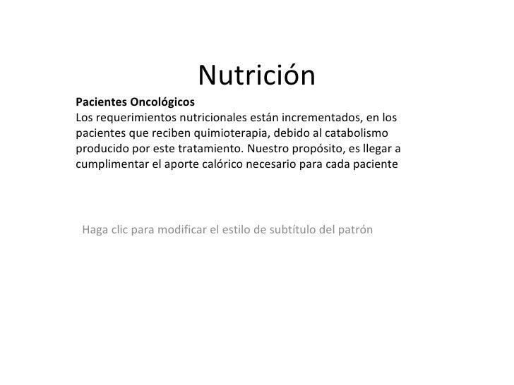 Nutrición Pacientes Oncológicos Los requerimientos nutricionales están incrementados, en los pacientes que reciben quimiot...