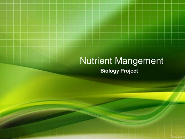 Nutrient Mangement    Biology Project