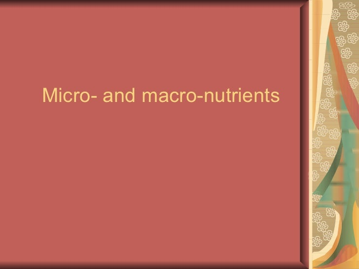 Micro- and macro-nutrients