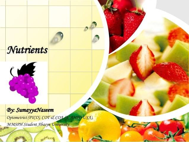 NutrientsL/O/G/OBy: SumayyaNaseemOptometrist (PICO), COT & COA (JCAHPO USA),MMSPH Student Abasyn University