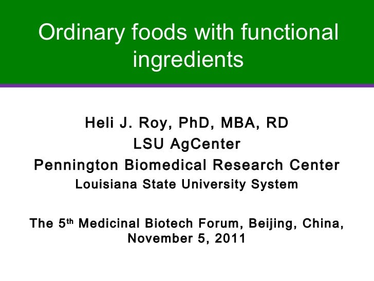 Ordinary foods with functional          ingredients      Heli J. Roy, PhD, MBA, RD             LSU AgCenterPennington Biom...