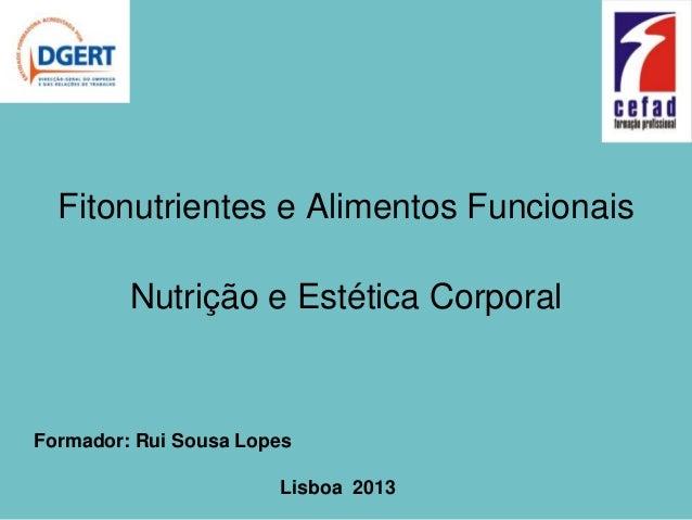 Fitonutrientes e Alimentos Funcionais         Nutrição e Estética CorporalFormador: Rui Sousa Lopes                       ...