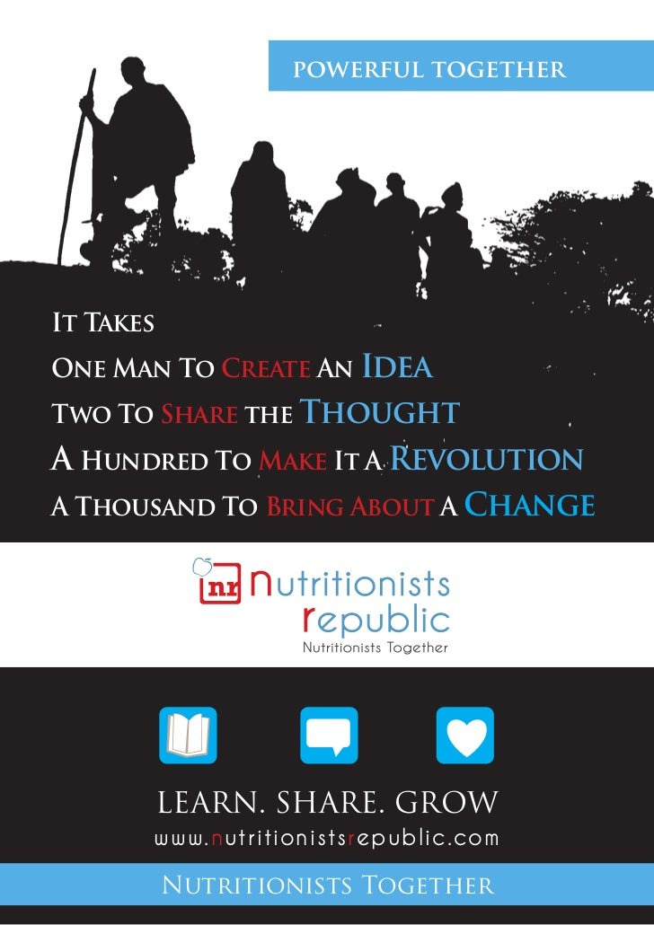 powerful togetherIt TakesOne Man To Create An IdeaTwo To Share the ThoughtA Hundred To Make It A RevolutionA Thousand To B...