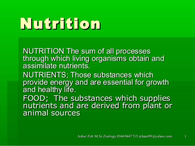 Nutrition NUTRITION The sum of all processes through which living organisms obtain and assimilate nutrients. NUTRIENTS; Th...