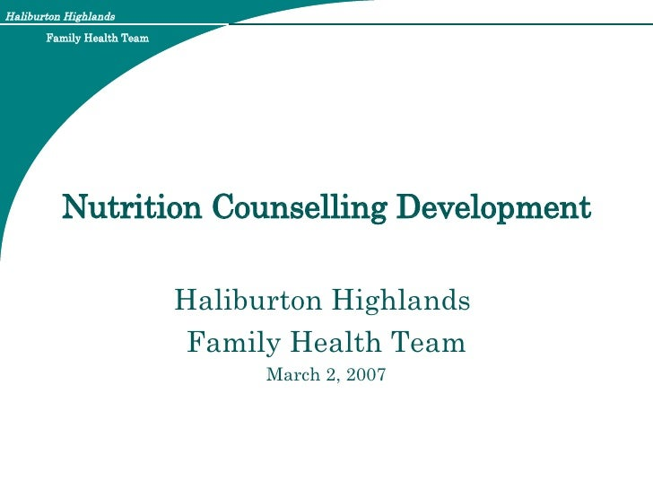 Nutrition Counselling Development Haliburton Highlands  Family Health Team March 2, 2007
