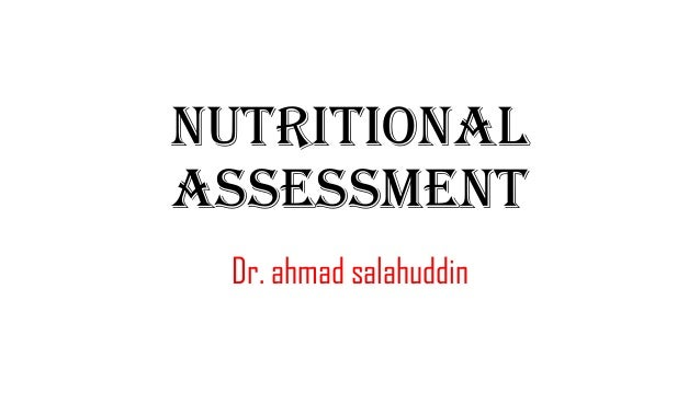 Nutritional Assessment Dr. ahmad salahuddin