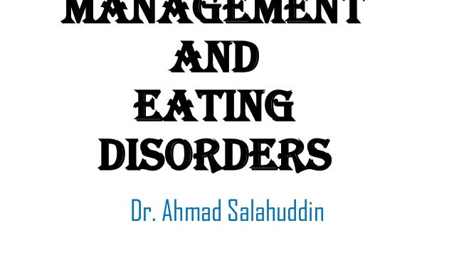 Management and Eating Disorders Dr. Ahmad Salahuddin