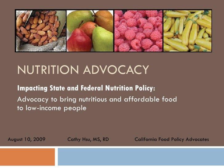 NUTRITION ADVOCACY Impacting State and Federal Nutrition Policy: Advocacy to bring nutritious and affordable food to low-i...