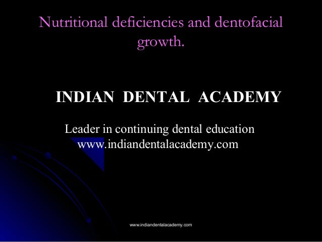 Nutritional deficiencies and dentofacial growth. INDIAN DENTAL ACADEMY Leader in continuing dental education www.indianden...
