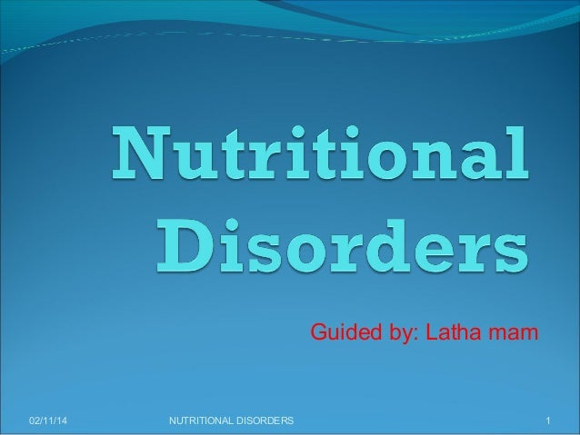 Guided by: Latha mam  02/11/14  NUTRITIONAL DISORDERS  1
