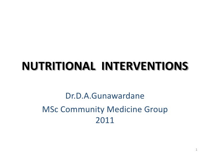 NUTRITIONAL INTERVENTIONS        Dr.D.A.Gunawardane   MSc Community Medicine Group                2011                    ...