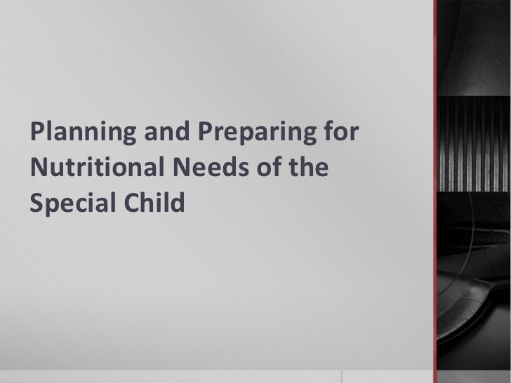 Planning and Preparing forNutritional Needs of theSpecial Child