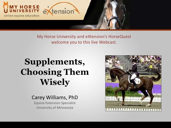 My Horse University and eXtension'sHorseQuestwelcome you to this live Webcast.<br />Supplements,<br />Choosing Them<br />W...