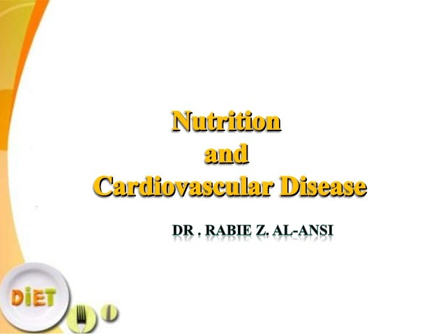 Nutrition and Cardiovascular Disease • Dietary classes: Macronutrients . Micronutrients. Foods. • Dietary patterns(Mediter...