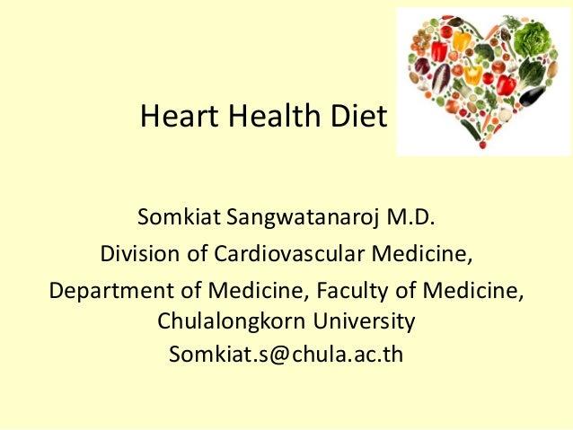 Heart Health Diet Somkiat Sangwatanaroj M.D. Division of Cardiovascular Medicine, Department of Medicine, Faculty of Medic...