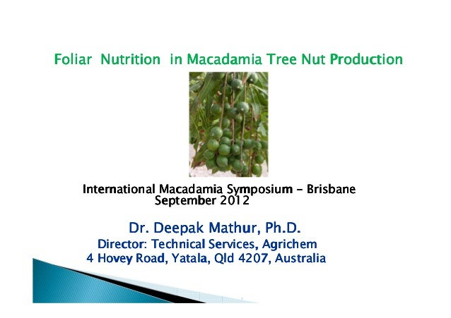 Foliar Nutrition in Macadamia Tree Nut Production    International Macadamia Symposium - Brisbane                 Septembe...