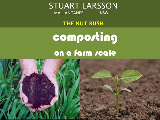 STUART LARSSON MALLANGANEE   NSW    THE NUT RUSHcomposting on a farm scale