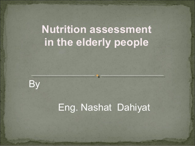 ByEng. Nashat DahiyatNutrition assessmentin the elderly people