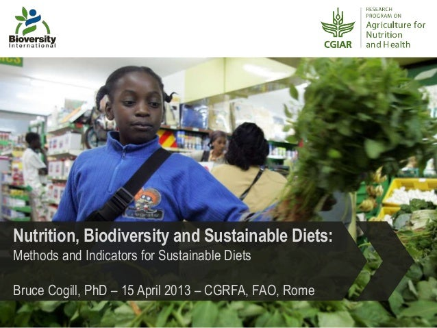 Nutrition, Biodiversity and Sustainable Diets:Methods and Indicators for Sustainable DietsBruce Cogill, PhD – 15 April 201...