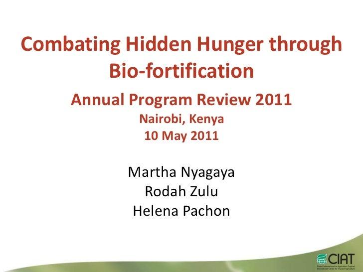Combating Hidden Hunger through Bio-fortification <br />Annual Program Review 2011<br />Nairobi, Kenya10 May2011<br />Mart...