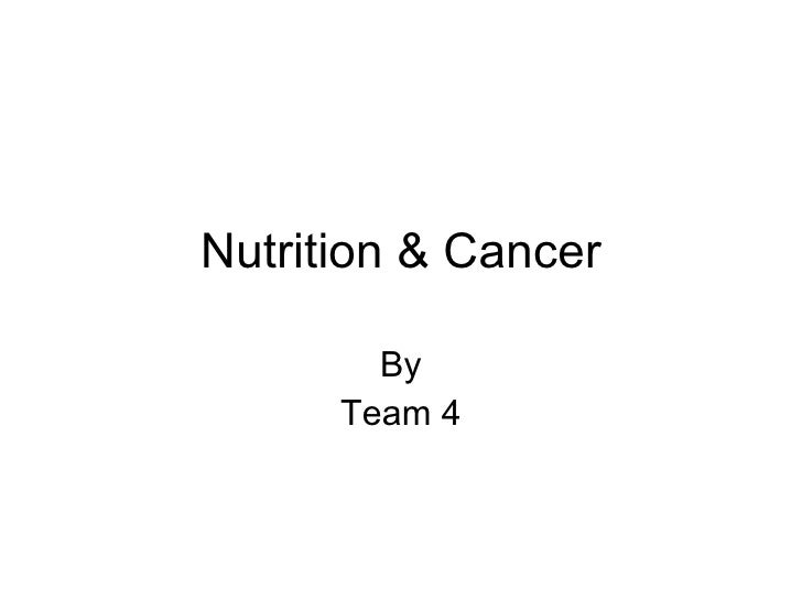Nutrition & Cancer By Team 4