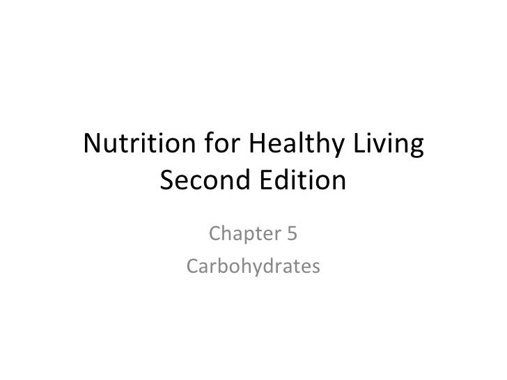 Nutrition for Healthy Living Second Edition Chapter 5 Carbohydrates