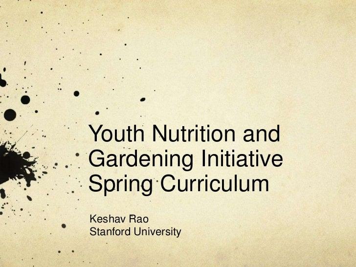 Youth Nutrition andGardening InitiativeSpring CurriculumKeshav RaoStanford University