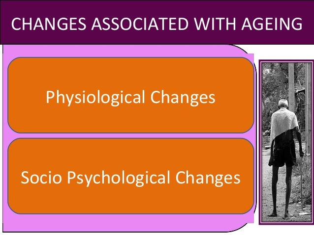 psychological and physical changes of aging Principles of caregiving: aging and physical disabilities 3-1  for emotional and  mental change as the physical changes become more evident chronic illness.