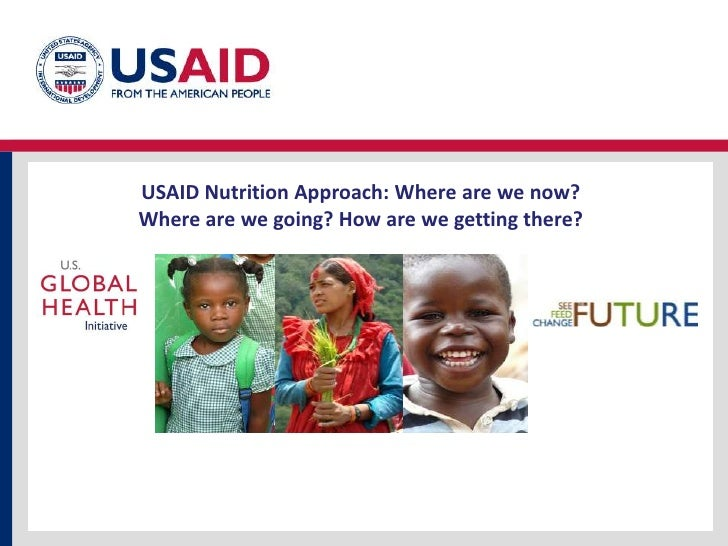 USAID Nutrition Approach: Where are we now? Where are we going? How are we getting there?<br />