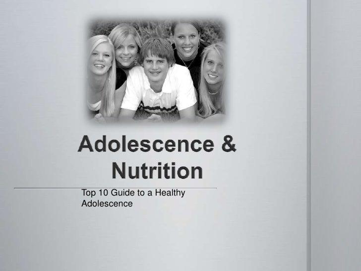 Adolescence & Nutrition<br />Top 10 Guide to a Healthy Adolescence <br />