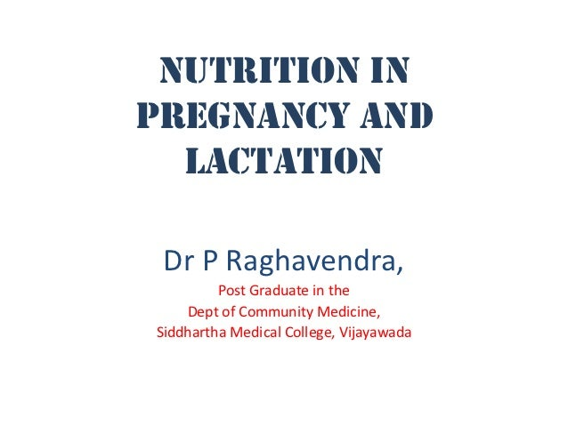 Nutrition inpregnancy and  lactation Dr P Raghavendra,         Post Graduate in the    Dept of Community Medicine,Siddhart...