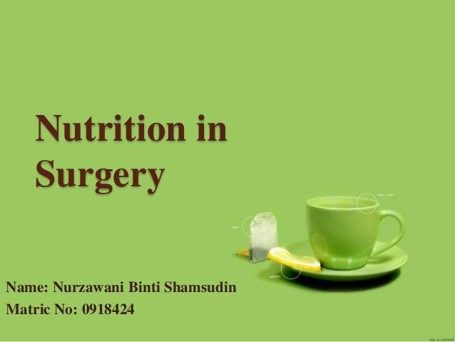 Nutrition in Surgery Name: Nurzawani Binti Shamsudin Matric No: 0918424