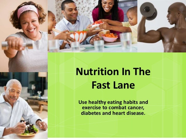 Nutrition In The   Fast LaneUse healthy eating habits and exercise to combat cancer, diabetes and heart disease.