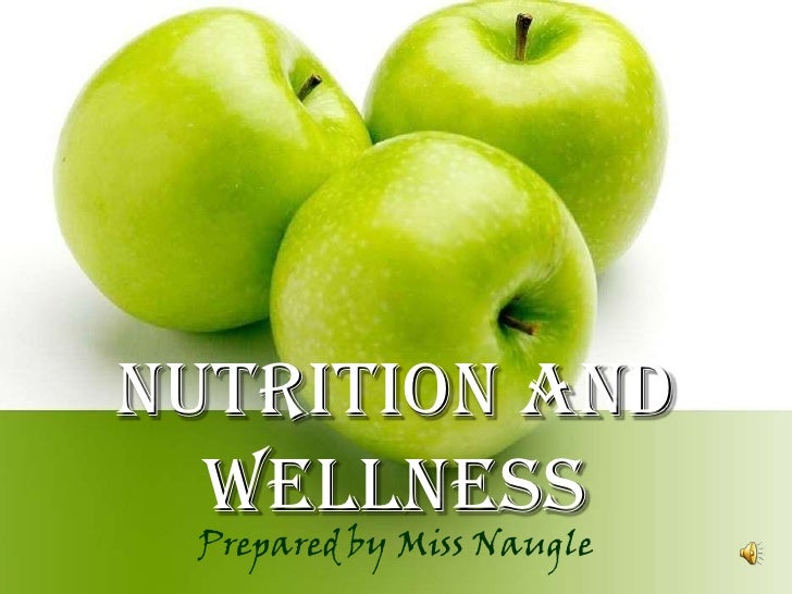 Nutrition and wellness<br />Prepared by Miss Naugle<br />