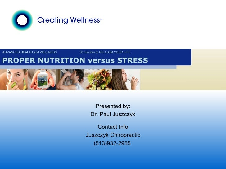 ADVANCED HEALTH and WELLNESS 30 minutes to RECLAIM YOUR LIFE PROPER NUTRITION versus STRESS Presented by: Dr. Paul Juszczy...