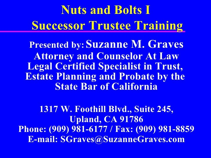 Nuts and Bolts I  Successor Trustee Training Presented by:   Suzanne M. Graves Attorney and Counselor At Law Legal Certifi...