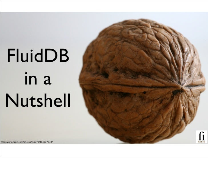 FluidDB     in a   Nutshellhttp://www.flickr.com/photos/max78/104677840/