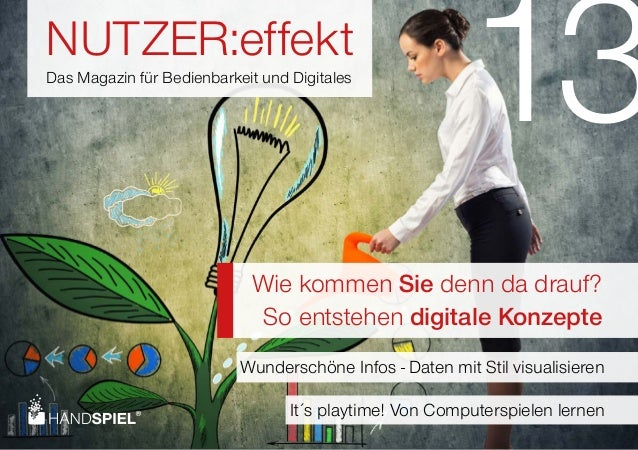 NUTZER:effekt Das Magazin für Bedienbarkeit und Digitales Wie kommen Sie denn da drauf? So entstehen digitale Konzepte 13 ...