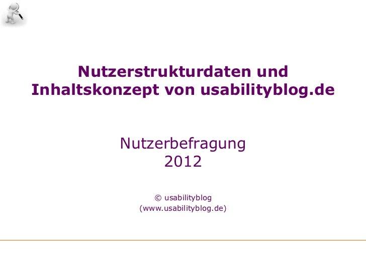 Nutzerstrukturdaten undInhaltskonzept von usabilityblog.de          Nutzerbefragung               2012               © usa...